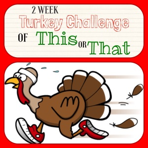 2 Week Turkey Challenge of THIS or THAT